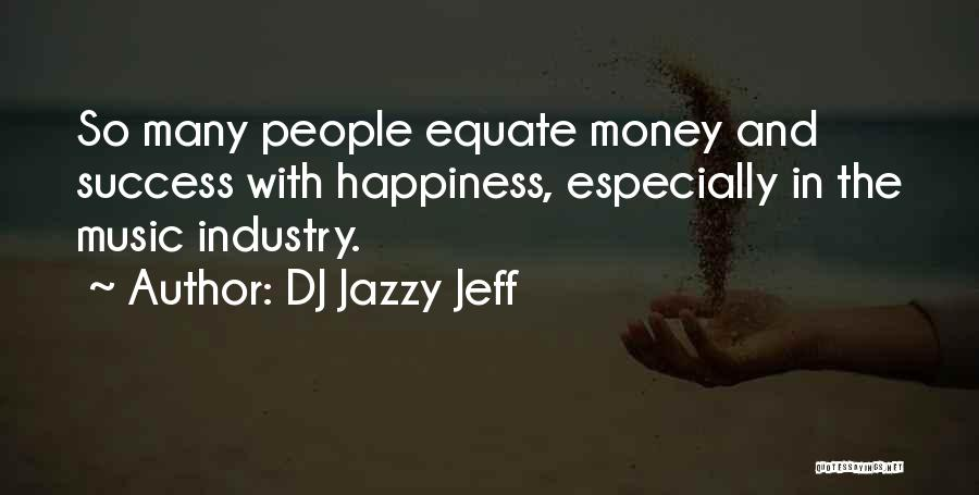 Happiness With Money Quotes By DJ Jazzy Jeff