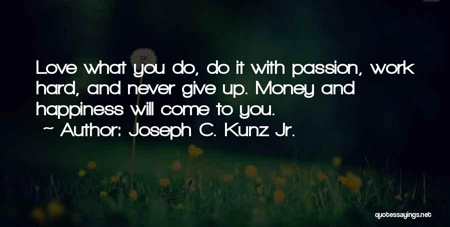 Happiness With Money Quotes By Joseph C. Kunz Jr.