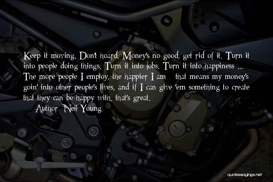 Happiness With Money Quotes By Neil Young