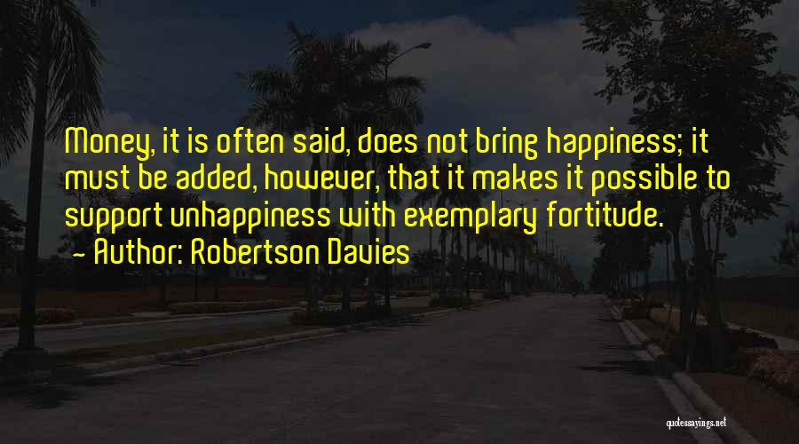 Happiness With Money Quotes By Robertson Davies