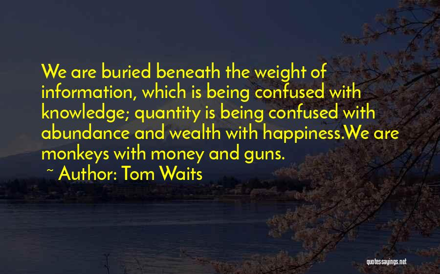 Happiness With Money Quotes By Tom Waits