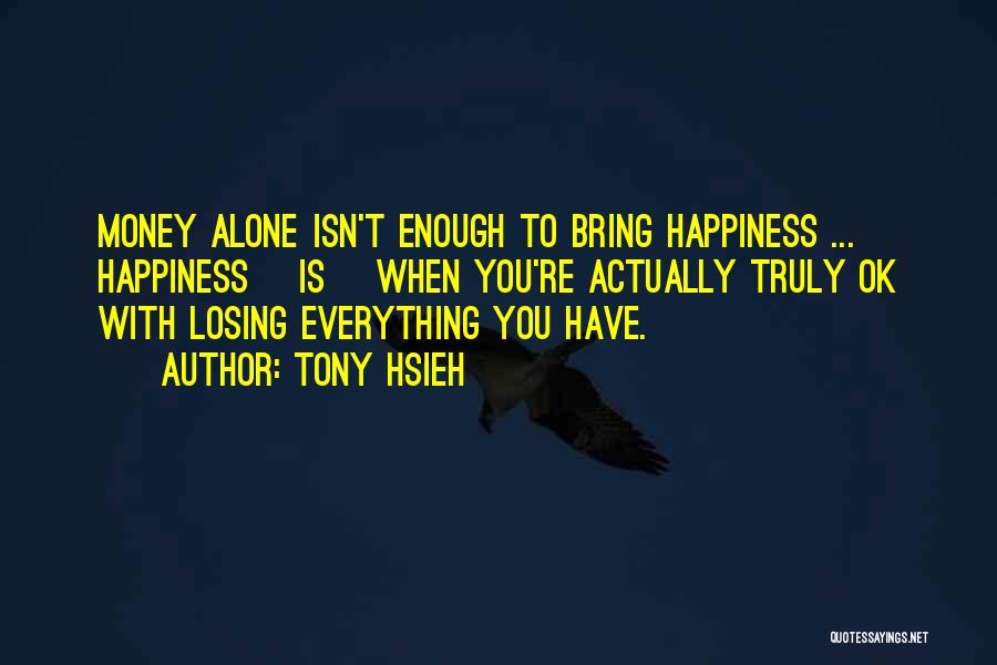 Happiness With Money Quotes By Tony Hsieh
