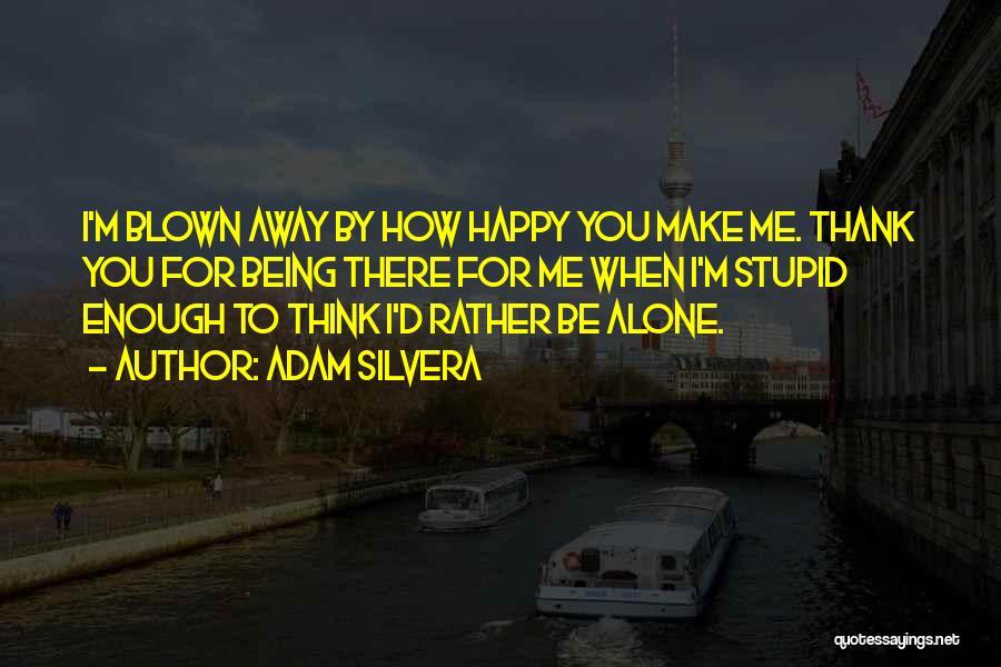 Happy All Alone Quotes By Adam Silvera