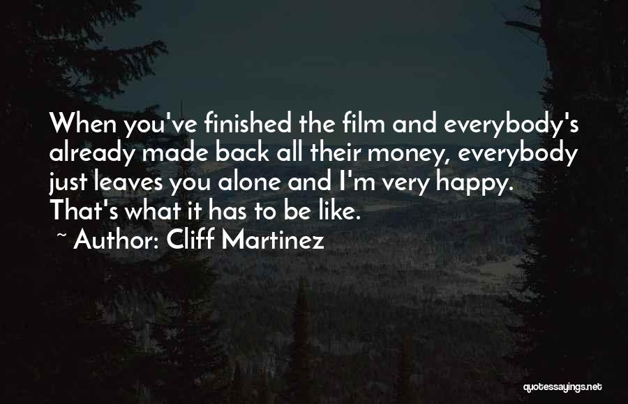 Happy All Alone Quotes By Cliff Martinez