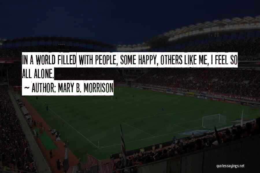 Happy All Alone Quotes By Mary B. Morrison