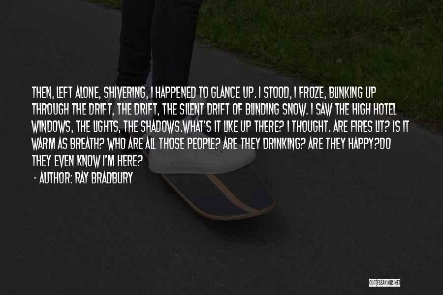 Happy All Alone Quotes By Ray Bradbury