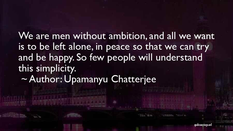 Happy All Alone Quotes By Upamanyu Chatterjee