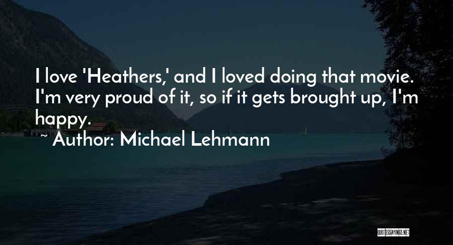 Happy And Love Quotes By Michael Lehmann