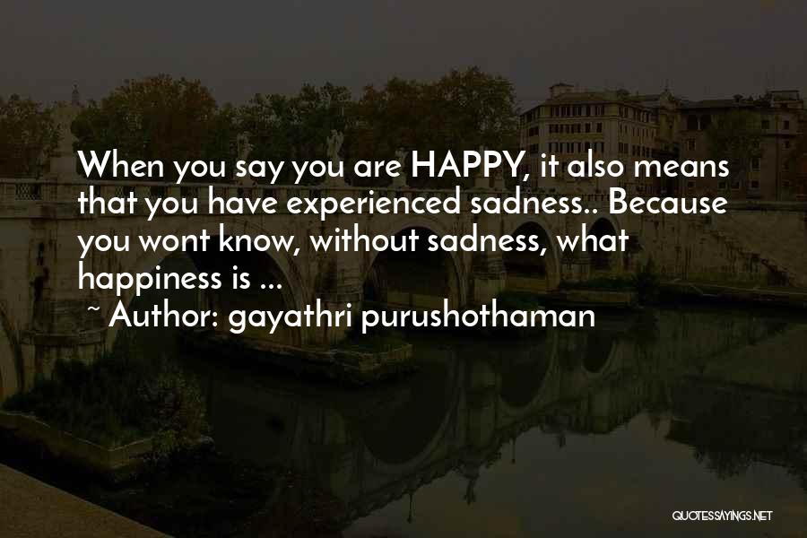 Happy Are Sadness Quotes By Gayathri Purushothaman