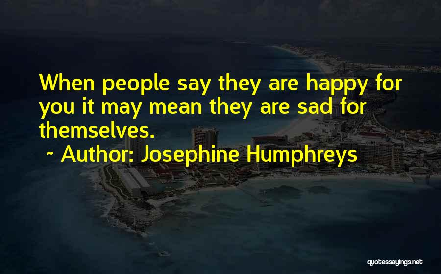 Happy Are Sadness Quotes By Josephine Humphreys
