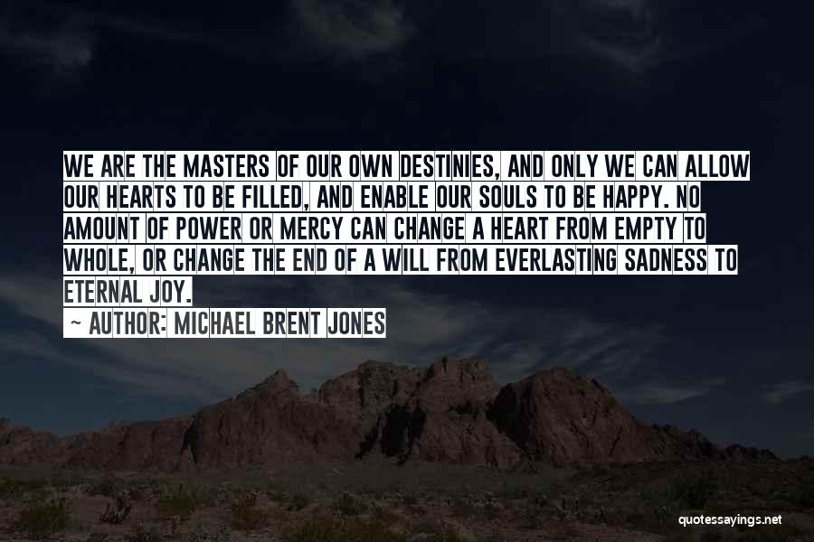 Happy Are Sadness Quotes By Michael Brent Jones
