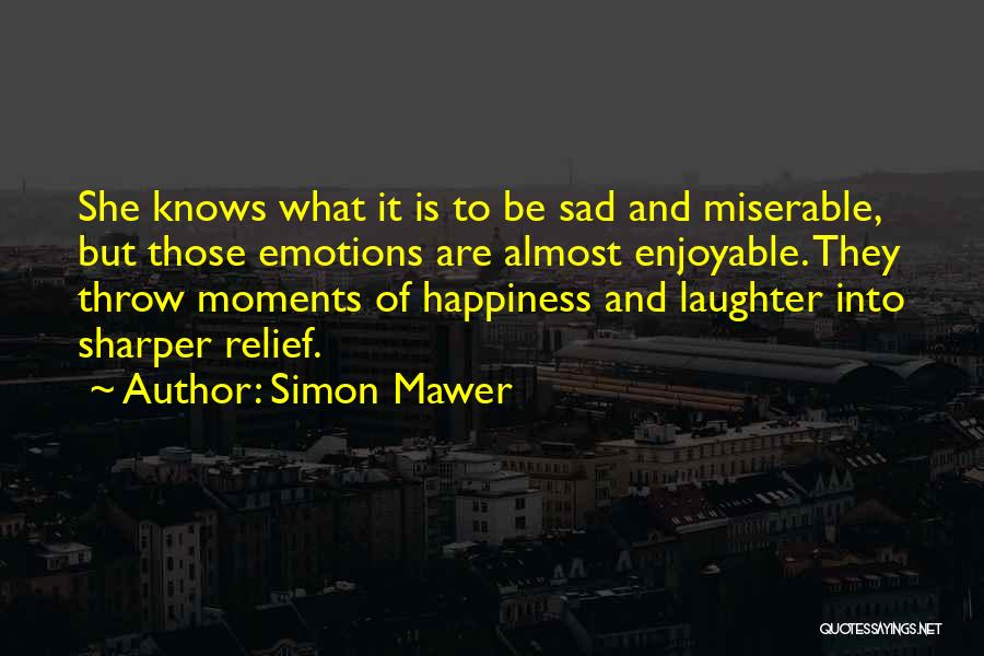 Happy Are Sadness Quotes By Simon Mawer