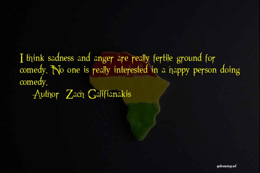 Happy Are Sadness Quotes By Zach Galifianakis