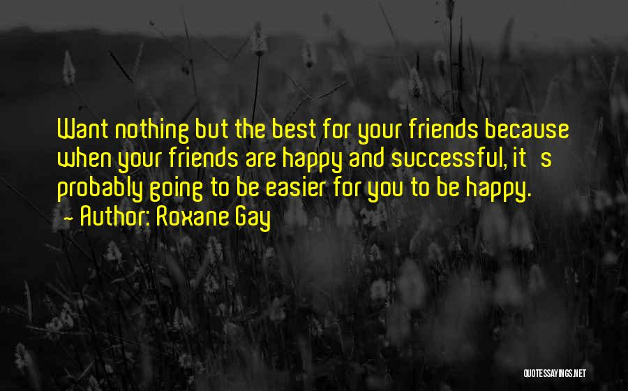 Happy Best Friends Quotes By Roxane Gay