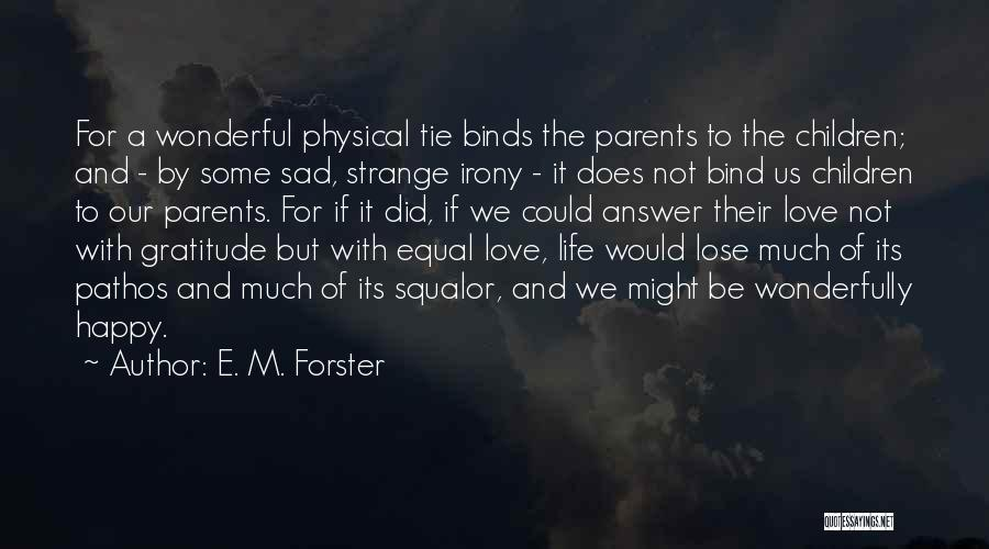 Happy But Sad Love Quotes By E. M. Forster