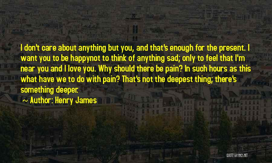 Happy But Sad Love Quotes By Henry James