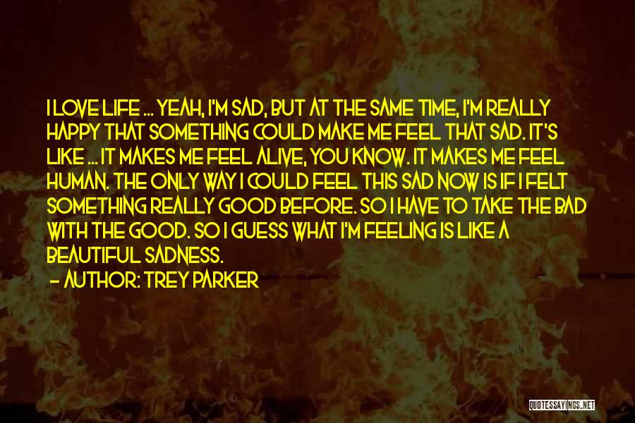 Happy But Sad Love Quotes By Trey Parker