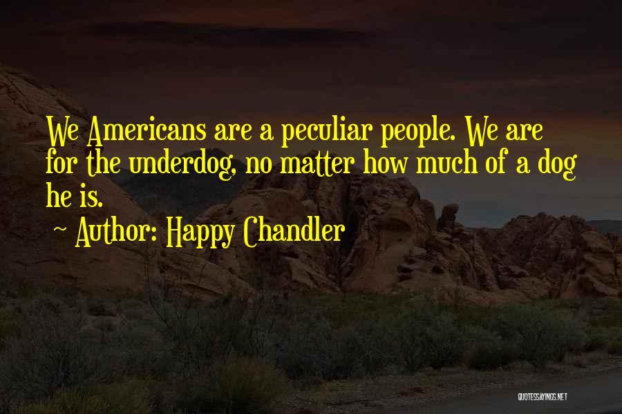 Happy Chandler Quotes 2087601