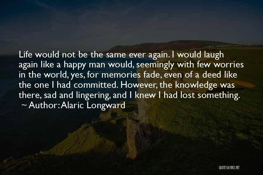 Happy Even Sad Quotes By Alaric Longward