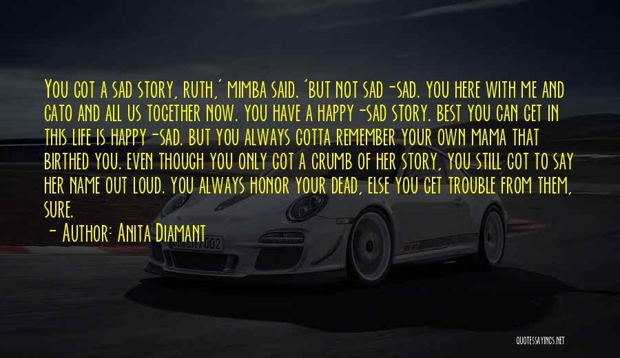 Happy Even Sad Quotes By Anita Diamant