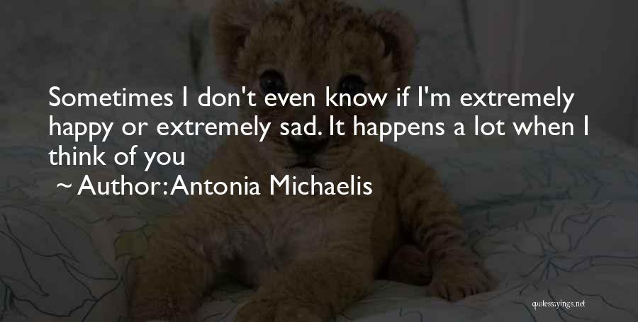 Happy Even Sad Quotes By Antonia Michaelis