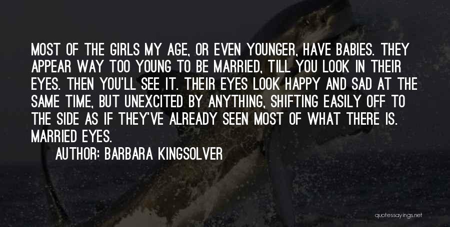 Happy Even Sad Quotes By Barbara Kingsolver