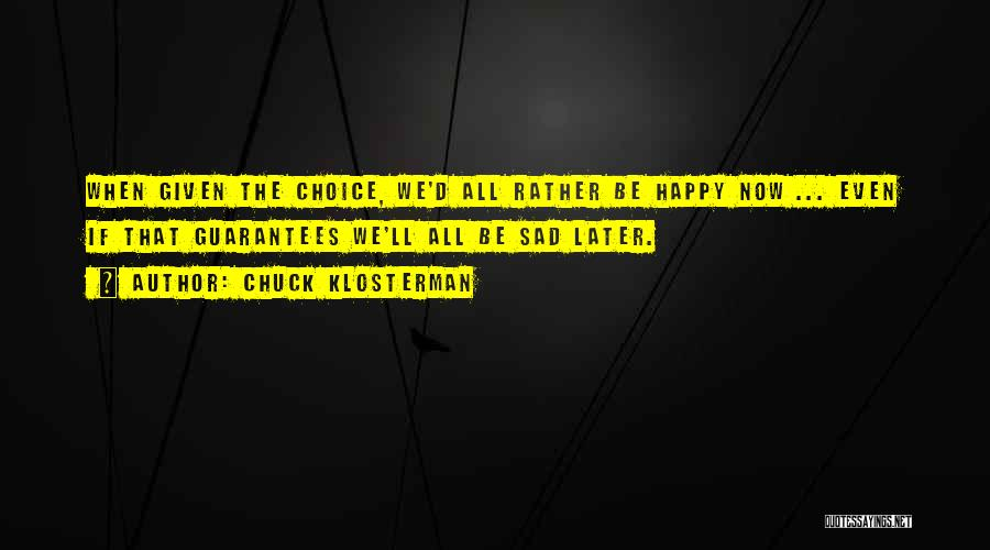 Happy Even Sad Quotes By Chuck Klosterman