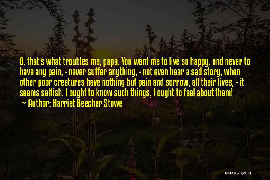 Happy Even Sad Quotes By Harriet Beecher Stowe