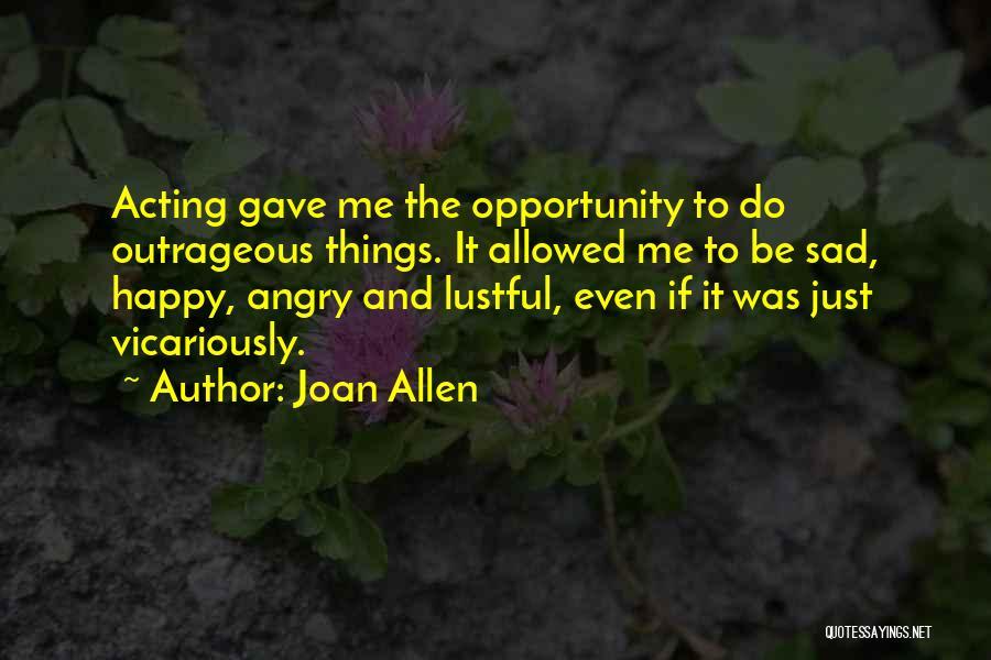 Happy Even Sad Quotes By Joan Allen