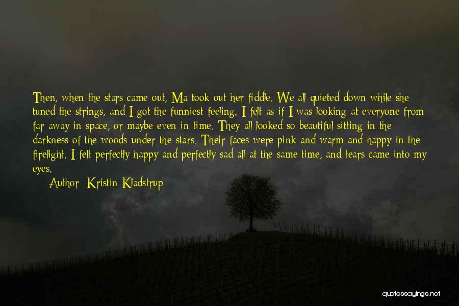 Happy Even Sad Quotes By Kristin Kladstrup