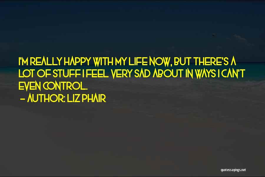 Happy Even Sad Quotes By Liz Phair