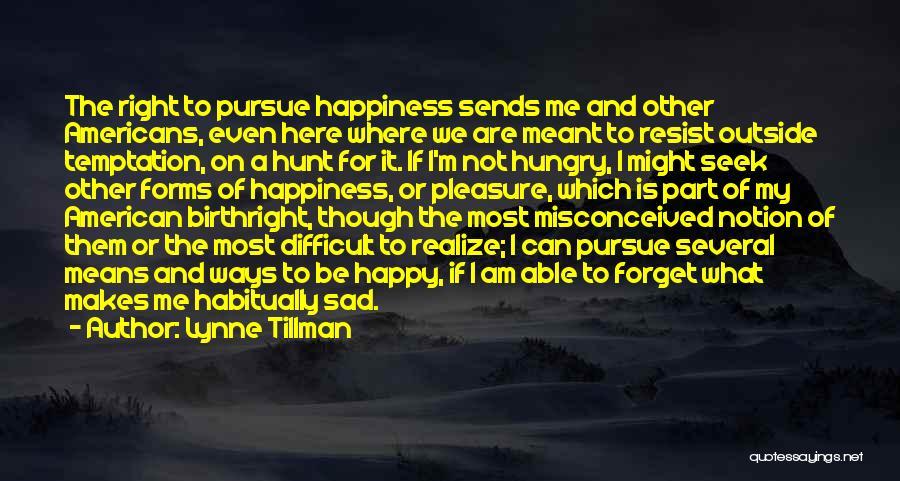 Happy Even Sad Quotes By Lynne Tillman