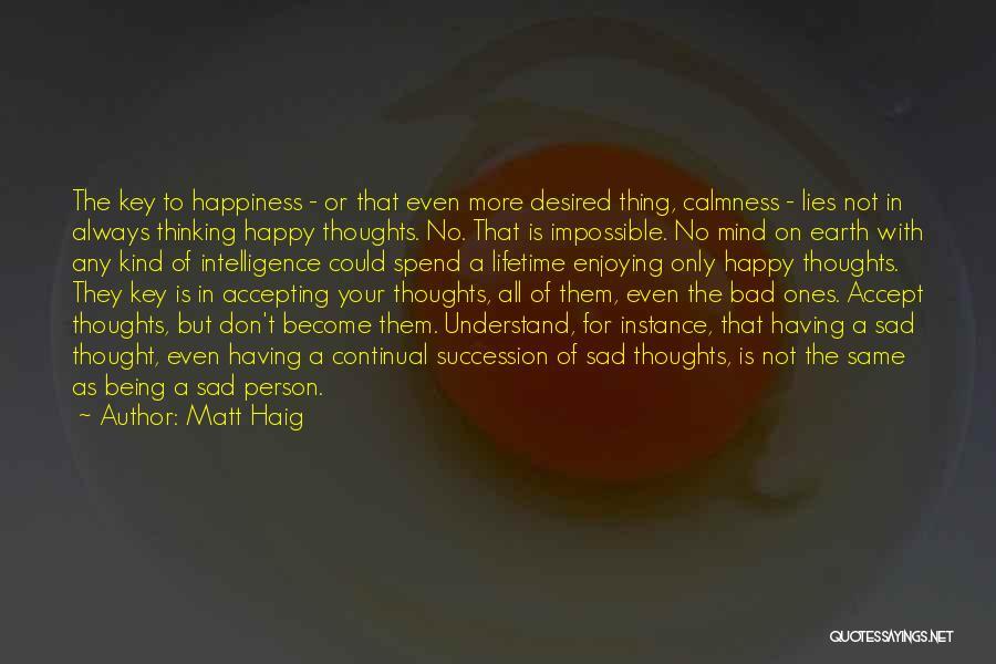 Happy Even Sad Quotes By Matt Haig