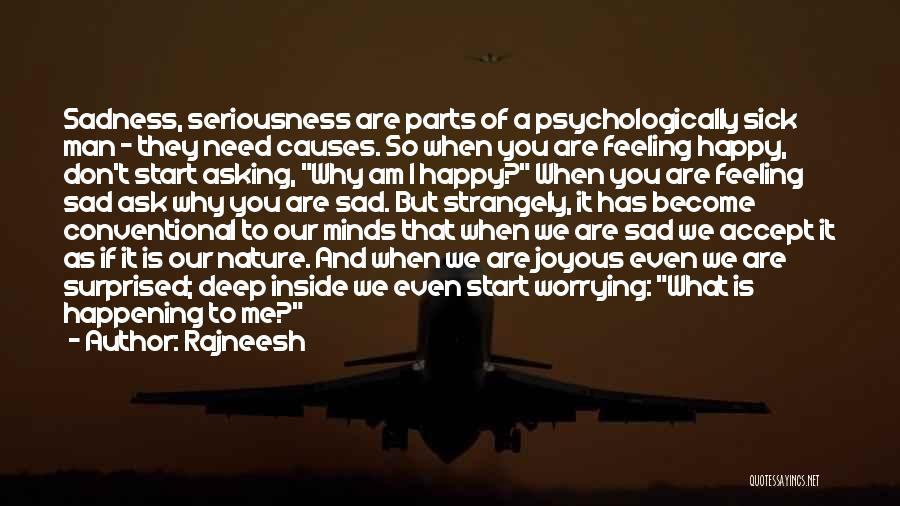 Happy Even Sad Quotes By Rajneesh