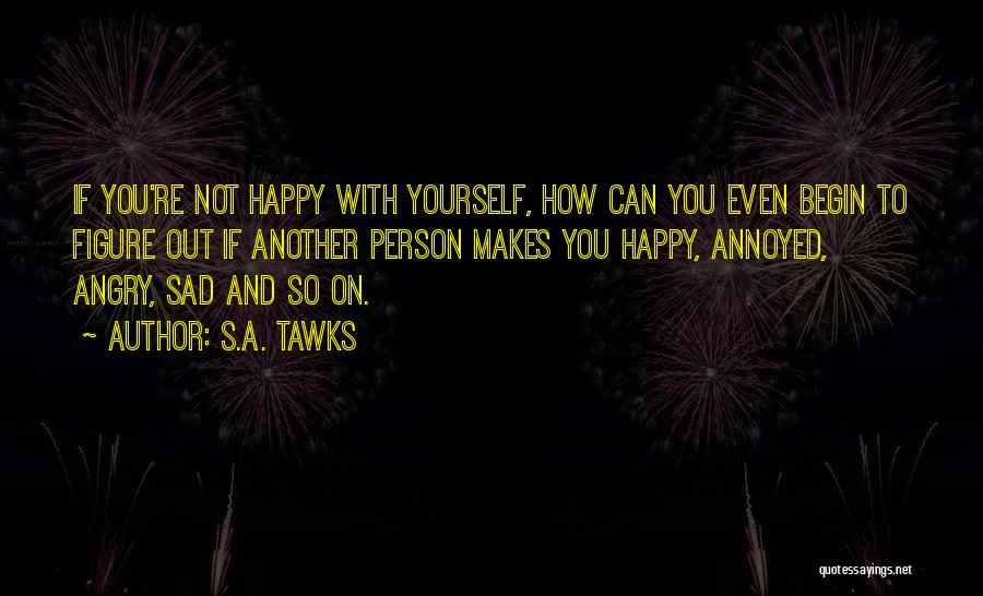Happy Even Sad Quotes By S.A. Tawks