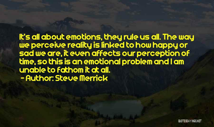 Happy Even Sad Quotes By Steve Merrick