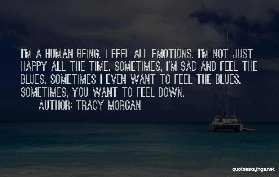 Happy Even Sad Quotes By Tracy Morgan