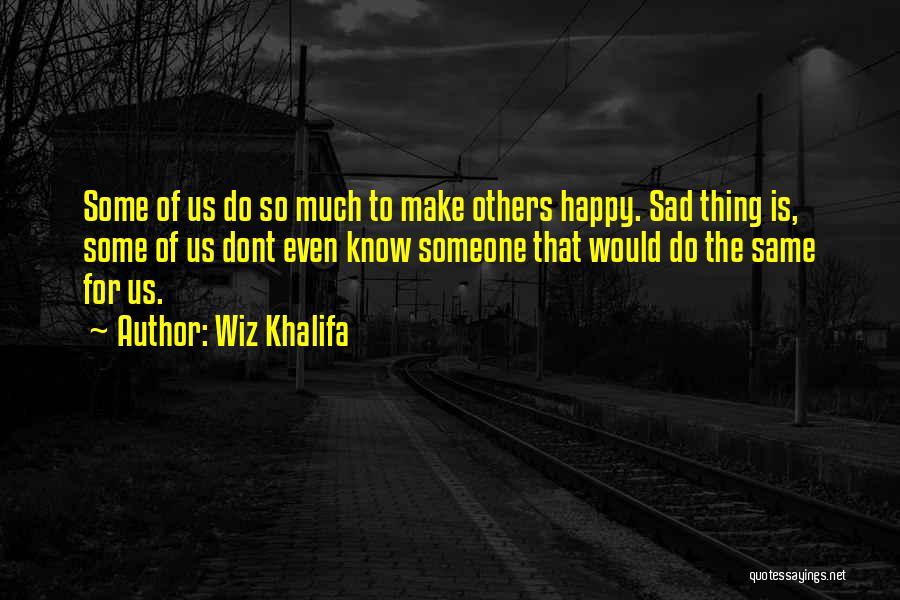 Happy Even Sad Quotes By Wiz Khalifa