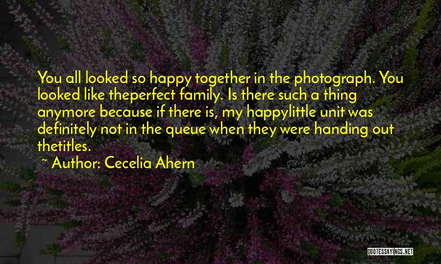Happy Family Get Together Quotes By Cecelia Ahern