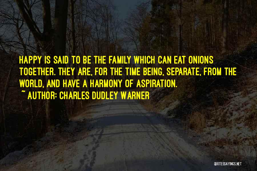 Happy Family Get Together Quotes By Charles Dudley Warner