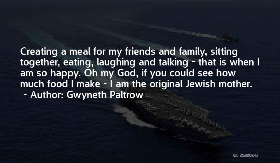 Happy Family Get Together Quotes By Gwyneth Paltrow