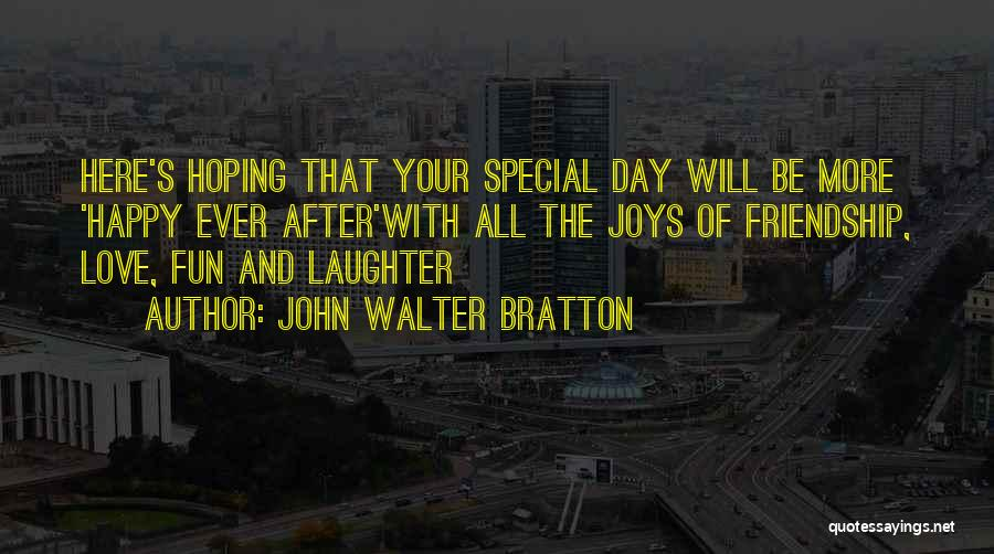 Happy Friendship Day Love Quotes By John Walter Bratton