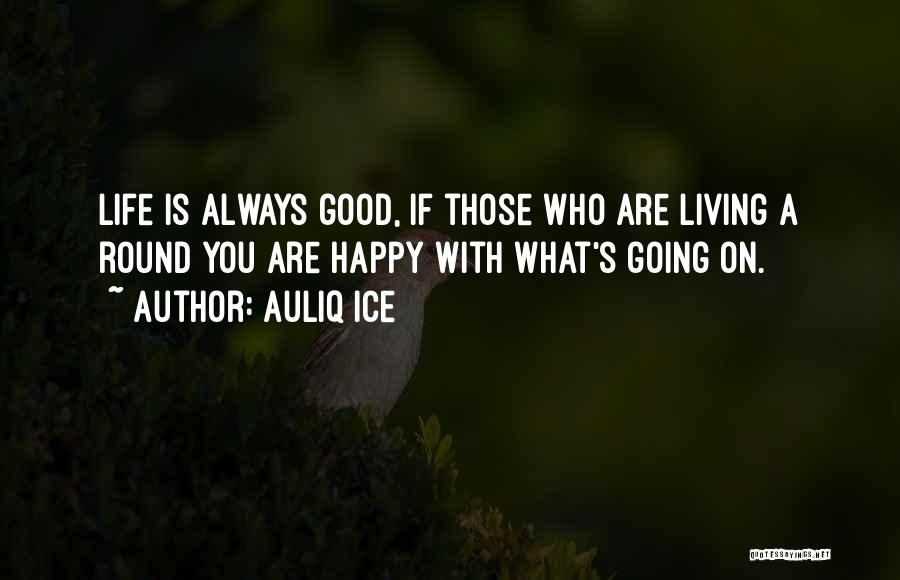 Happy Good Life Quotes By Auliq Ice