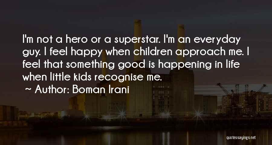 Happy Good Life Quotes By Boman Irani