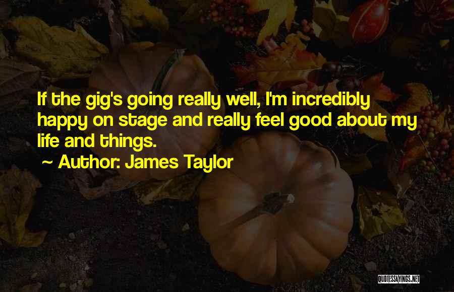 Happy Good Life Quotes By James Taylor