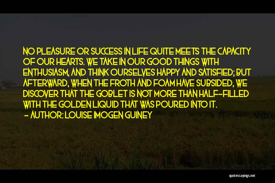 Happy Good Life Quotes By Louise Imogen Guiney