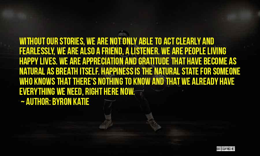 Happy Life Now Quotes By Byron Katie