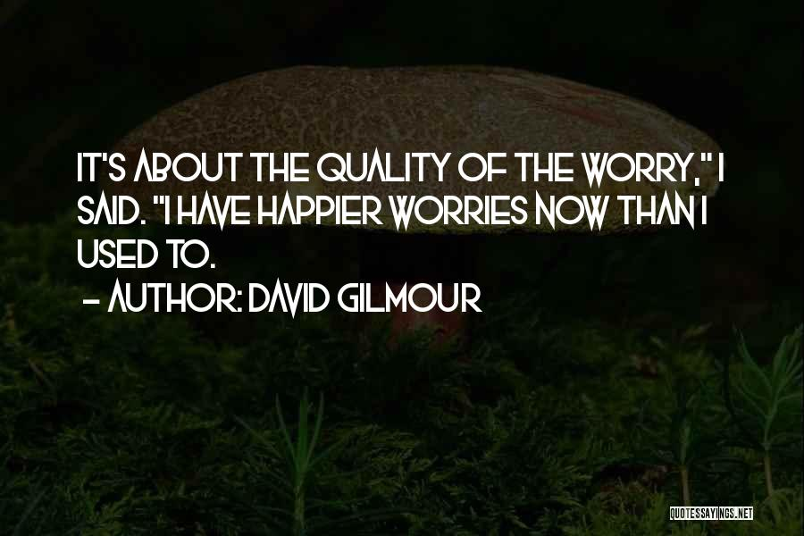 Happy Life Now Quotes By David Gilmour