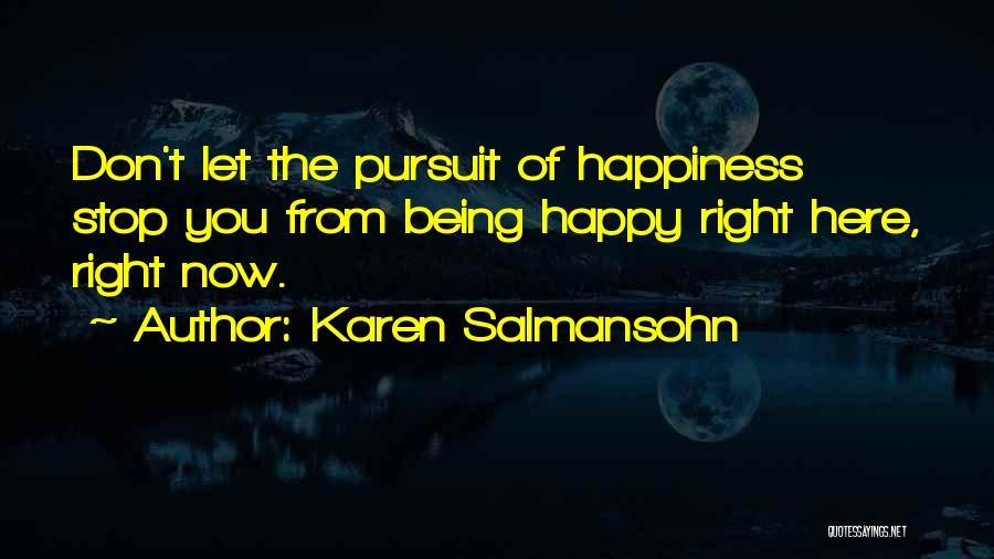 Happy Life Now Quotes By Karen Salmansohn