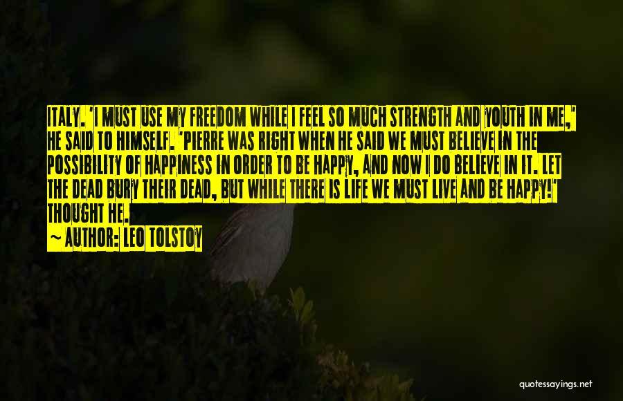 Happy Life Now Quotes By Leo Tolstoy